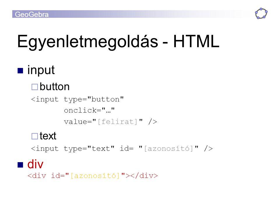 GeoGebra Egyenletmegoldás - HTML input  button <input type= button onclick= … value= [felirat] />  text div