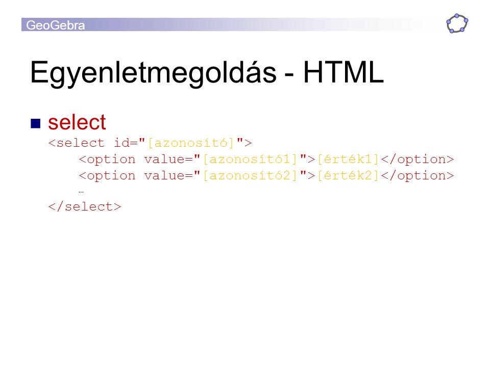 GeoGebra Egyenletmegoldás - HTML select [érték1] [érték2] …