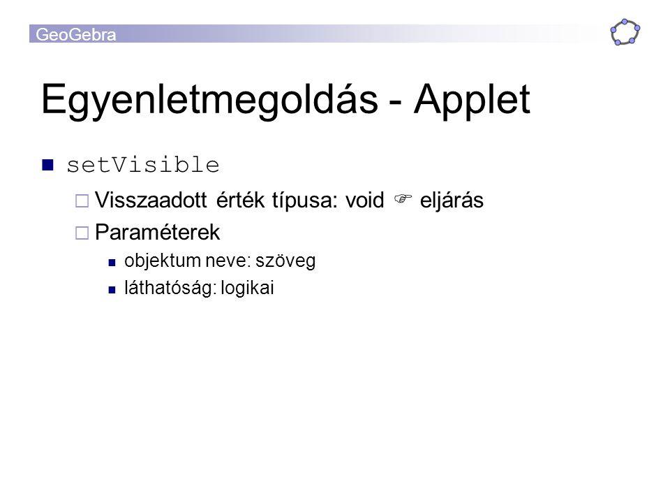 GeoGebra Egyenletmegoldás - Applet setVisible  Visszaadott érték típusa: void  eljárás  Paraméterek objektum neve: szöveg láthatóság: logikai