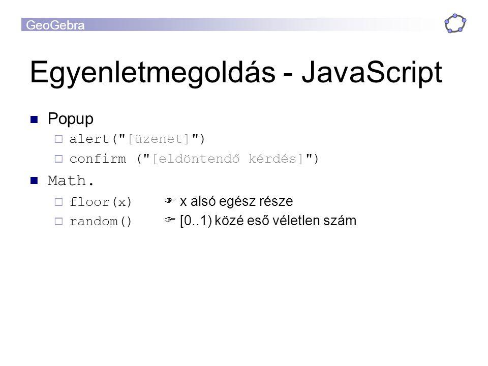 GeoGebra Egyenletmegoldás - JavaScript Popup  alert( [üzenet] )  confirm ( [eldöntendő kérdés] ) Math.