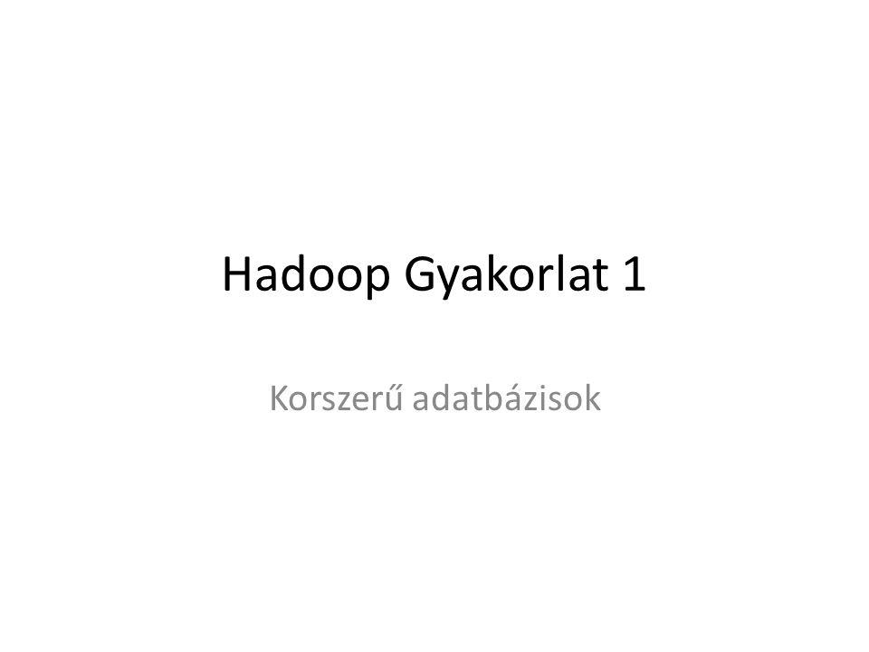 Hadoop Gyakorlat 1 Korszerű adatbázisok
