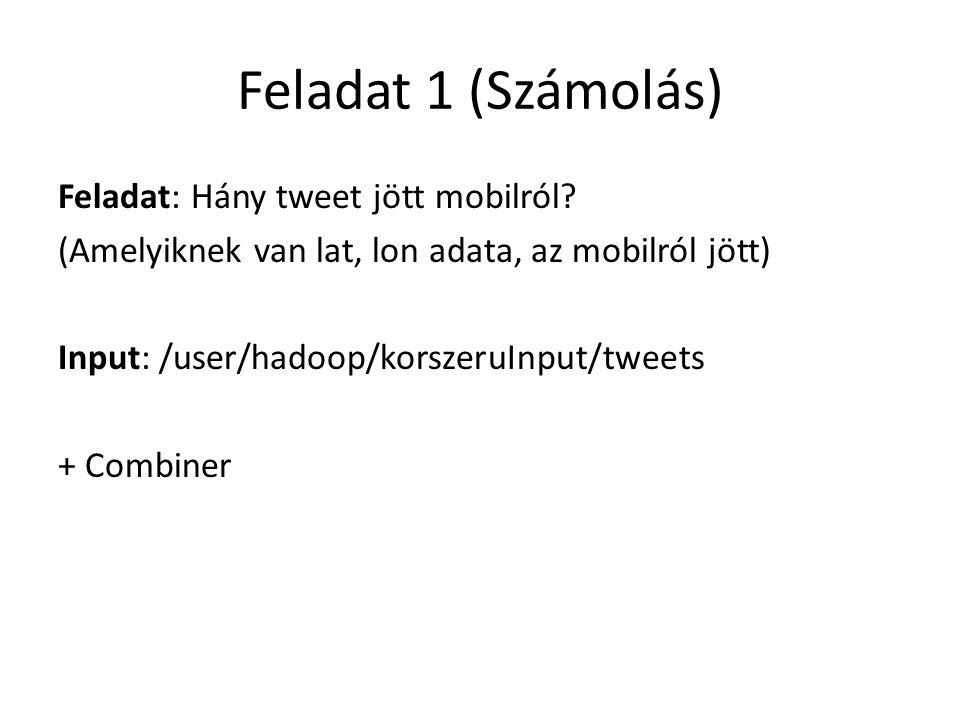 Feladat 1 (Számolás) Feladat: Hány tweet jött mobilról? (Amelyiknek van lat, lon adata, az mobilról jött) Input: /user/hadoop/korszeruInput/tweets + C