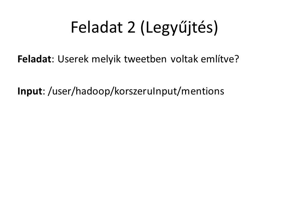 Feladat 2 (Legyűjtés) Feladat: Userek melyik tweetben voltak említve? Input: /user/hadoop/korszeruInput/mentions