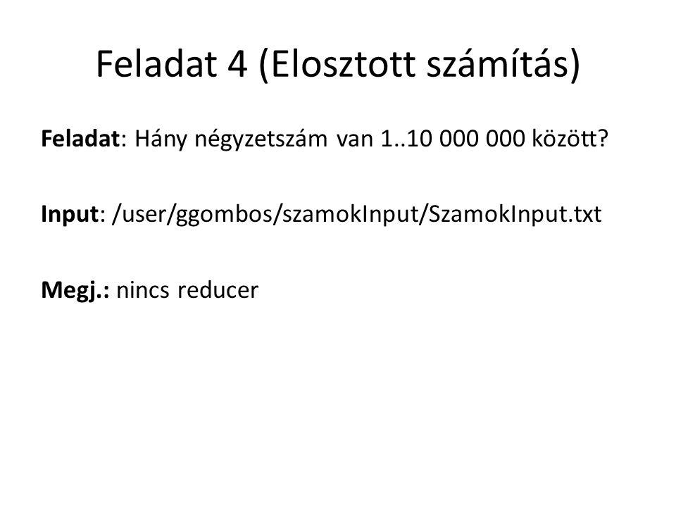 Feladat 4 (Elosztott számítás) Feladat: Hány négyzetszám van 1..10 000 000 között? Input: /user/ggombos/szamokInput/SzamokInput.txt Megj.: nincs reduc