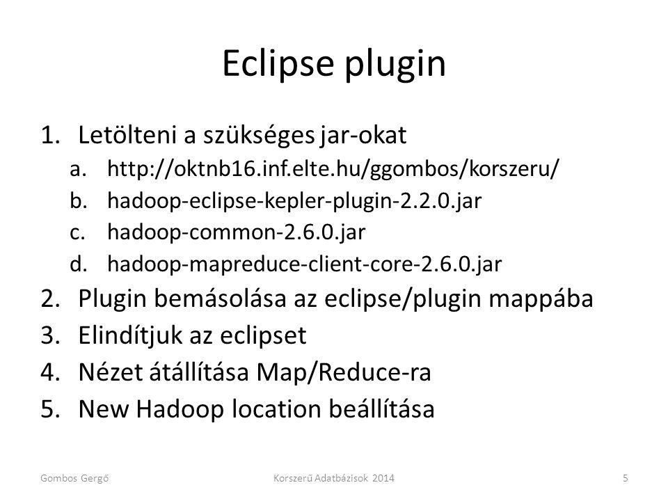 Eclipse plugin 1.Letölteni a szükséges jar-okat a.http://oktnb16.inf.elte.hu/ggombos/korszeru/ b.hadoop-eclipse-kepler-plugin-2.2.0.jar c.hadoop-commo