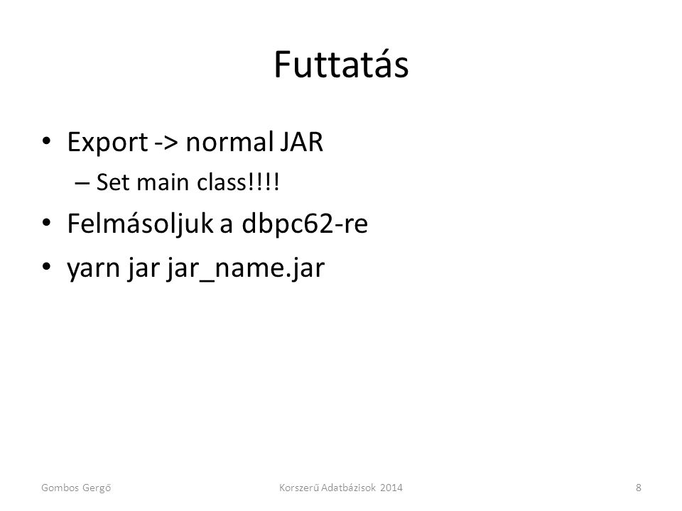 Futtatás Export -> normal JAR – Set main class!!!.