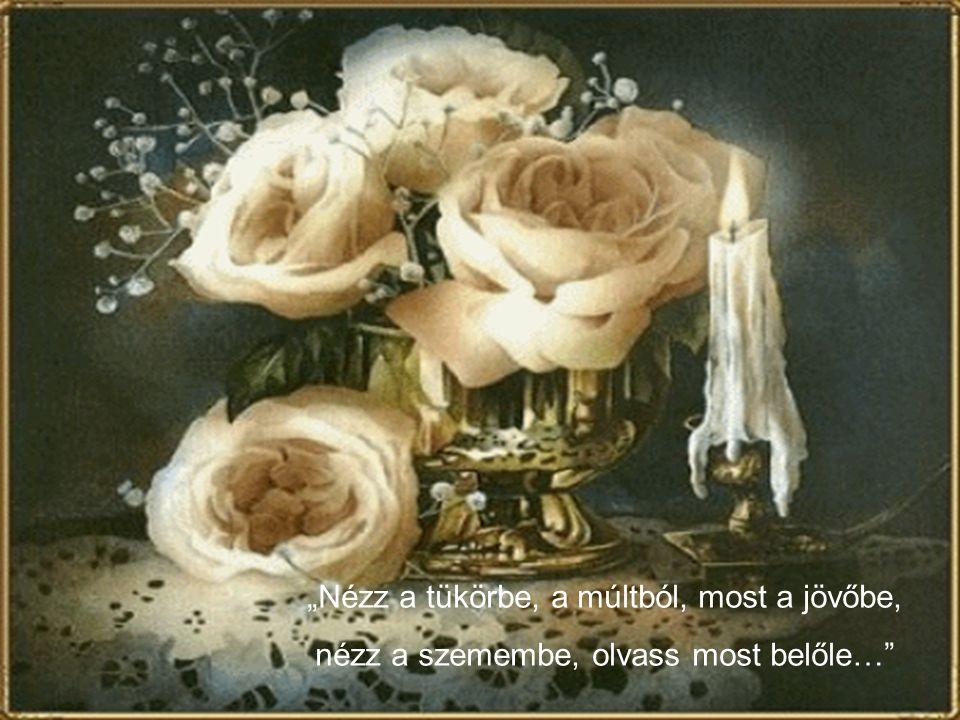 """""""Nem kívánom, hogy örökké szeress, Hogy magadban hordozd emlékemet. De ha kísérnek utolsó utamra, Dobj egy szál virágot Te is a síromra. Zokogj Te is"""