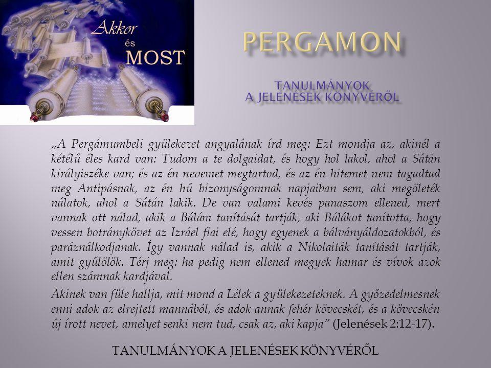 """""""A Pergámumbeli gyülekezet angyalának írd meg: Ezt mondja az, akinél a kétélű éles kard van: Tudom a te dolgaidat, és hogy hol lakol, ahol a Sátán kir"""