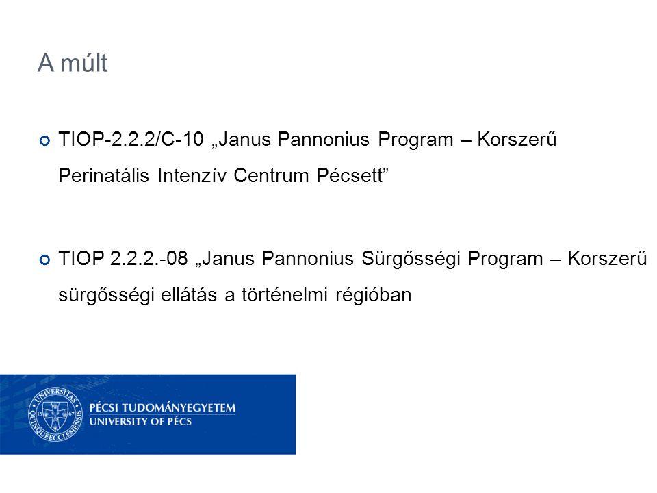 """A múlt TIOP-2.2.2/C-10 """"Janus Pannonius Program – Korszerű Perinatális Intenzív Centrum Pécsett"""" TIOP 2.2.2.-08 """"Janus Pannonius Sürgősségi Program –"""