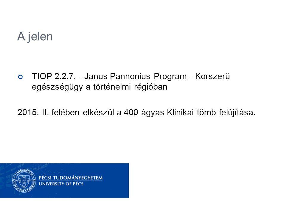 TIOP 2.2.7. - Janus Pannonius Program - Korszerű egészségügy a történelmi régióban 2015. II. felében elkészül a 400 ágyas Klinikai tömb felújítása.