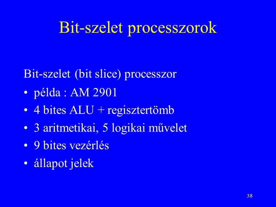 38 Bit-szelet processzorok Bit-szelet (bit slice) processzor példa : AM 2901 4 bites ALU + regisztertömb 3 aritmetikai, 5 logikai művelet 9 bites vezérlés állapot jelek