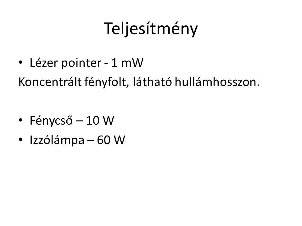 Teljesítmény Lézer pointer - 1 mW Koncentrált fényfolt, látható hullámhosszon. Fénycső – 10 W Izzólámpa – 60 W