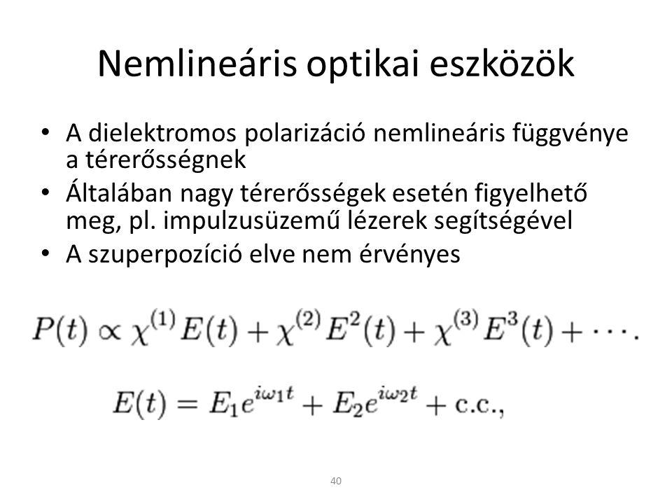 40 Nemlineáris optikai eszközök A dielektromos polarizáció nemlineáris függvénye a térerősségnek Általában nagy térerősségek esetén figyelhető meg, pl