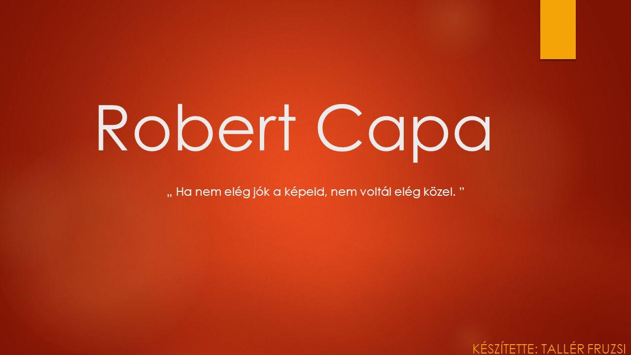 """Robert Capa KÉSZÍTETTE: TALLÉR FRUZSI """" Ha nem elég jók a képeid, nem voltál elég közel."""