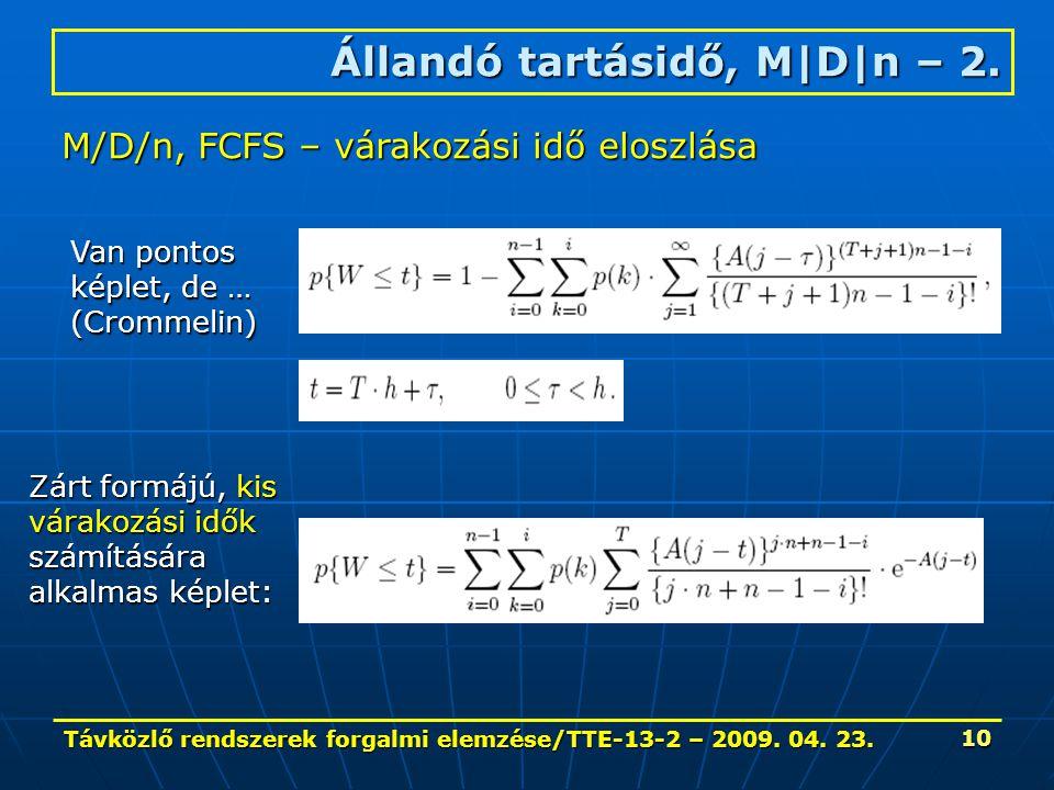 Távközlő rendszerek forgalmi elemzése/TTE-13-2 – 2009. 04. 23. 10 Állandó tartásidő, M|D|n – 2. M/D/n, FCFS – várakozási idő eloszlása Van pontos képl