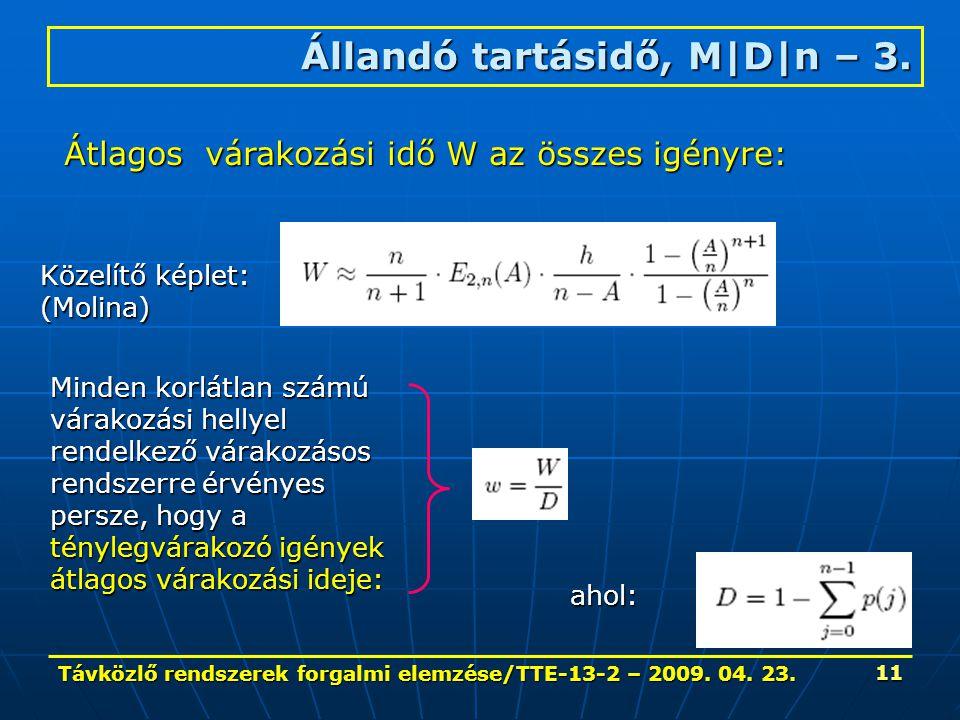 Távközlő rendszerek forgalmi elemzése/TTE-13-2 – 2009. 04. 23. 11 Állandó tartásidő, M|D|n – 3. Átlagos várakozási idő W az összes igényre: Közelítő k
