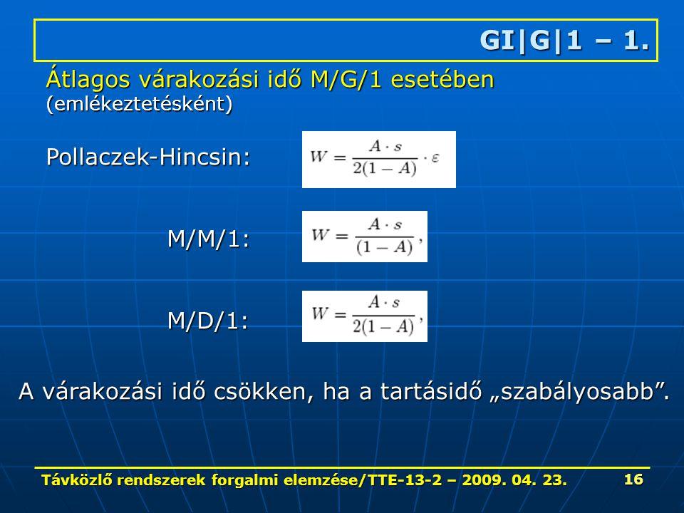 Távközlő rendszerek forgalmi elemzése/TTE-13-2 – 2009. 04. 23. 16 GI|G|1 – 1. Átlagos várakozási idő M/G/1 esetében (emlékeztetésként)Pollaczek-Hincsi