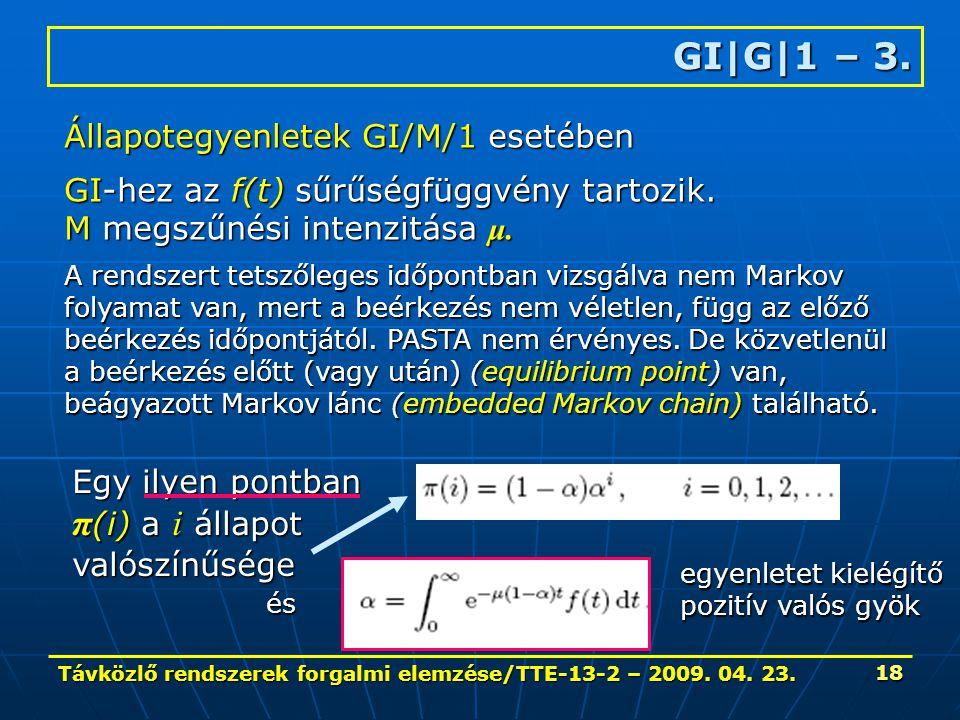 Távközlő rendszerek forgalmi elemzése/TTE-13-2 – 2009. 04. 23. 18 GI|G|1 – 3. Állapotegyenletek GI/M/1 esetében GI-hez az f(t) sűrűségfüggvény tartozi