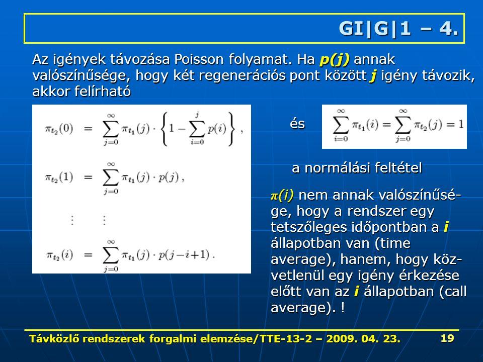 Távközlő rendszerek forgalmi elemzése/TTE-13-2 – 2009. 04. 23. 19 GI|G|1 – 4. Az igények távozása Poisson folyamat. Ha p(j) annak valószínűsége, hogy