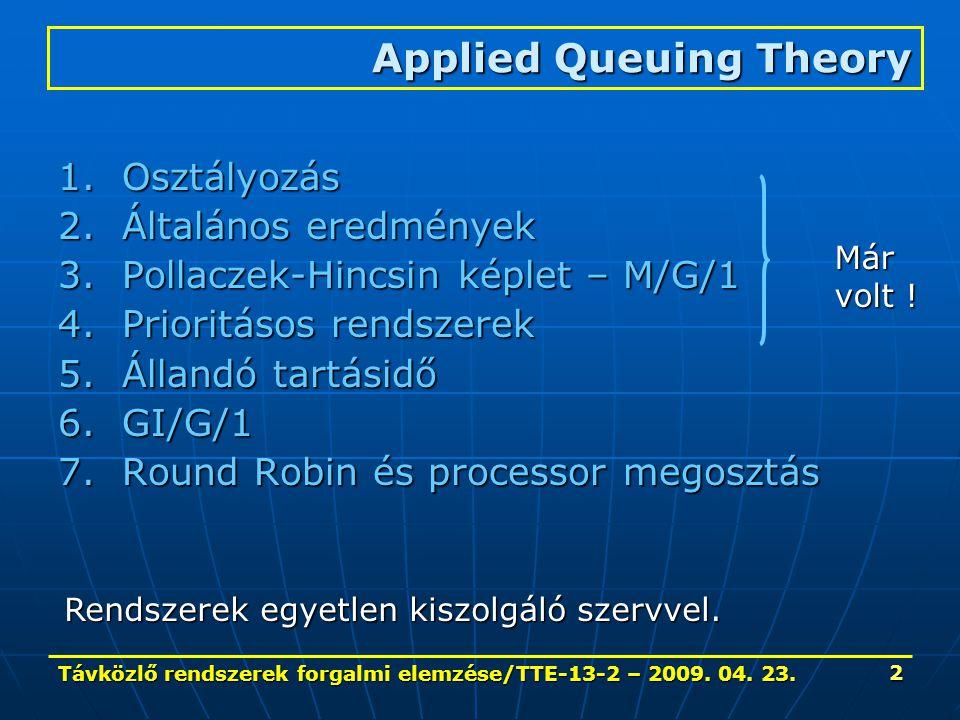 Távközlő rendszerek forgalmi elemzése/TTE-13-2 – 2009. 04. 23. 2 1.Osztályozás 2.Általános eredmények 3.Pollaczek-Hincsin képlet – M/G/1 4.Prioritásos