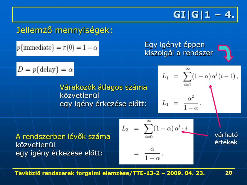 Távközlő rendszerek forgalmi elemzése/TTE-13-2 – 2009. 04. 23. 20 GI|G|1 – 4. Jellemző mennyiségek: Várakozók átlagos száma közvetlenül egy igény érke