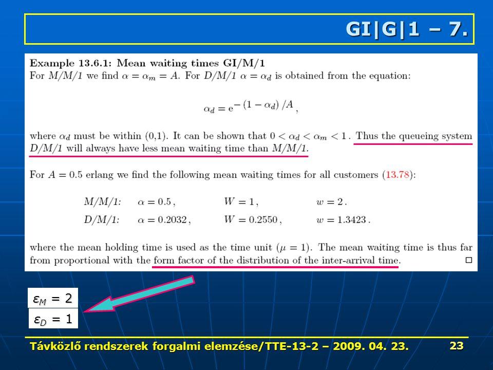 Távközlő rendszerek forgalmi elemzése/TTE-13-2 – 2009. 04. 23. 23 GI|G|1 – 7. ε M = 2 ε D = 1