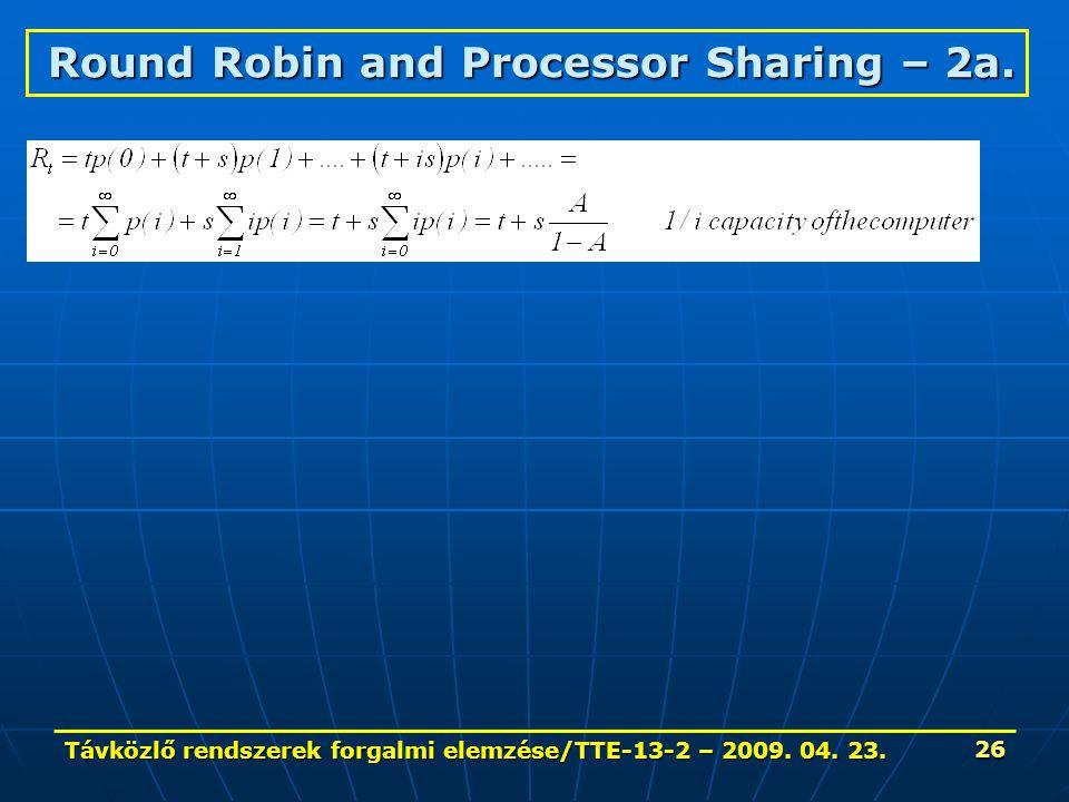 Távközlő rendszerek forgalmi elemzése/TTE-13-2 – 2009. 04. 23. 26 Round Robin and Processor Sharing – 2a.