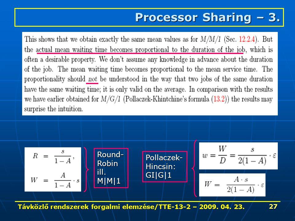 Távközlő rendszerek forgalmi elemzése/TTE-13-2 – 2009. 04. 23. 27 Processor Sharing – 3. W Pollaczek-Hincsin: GI|G|1 Round- Robin ill. M|M|1