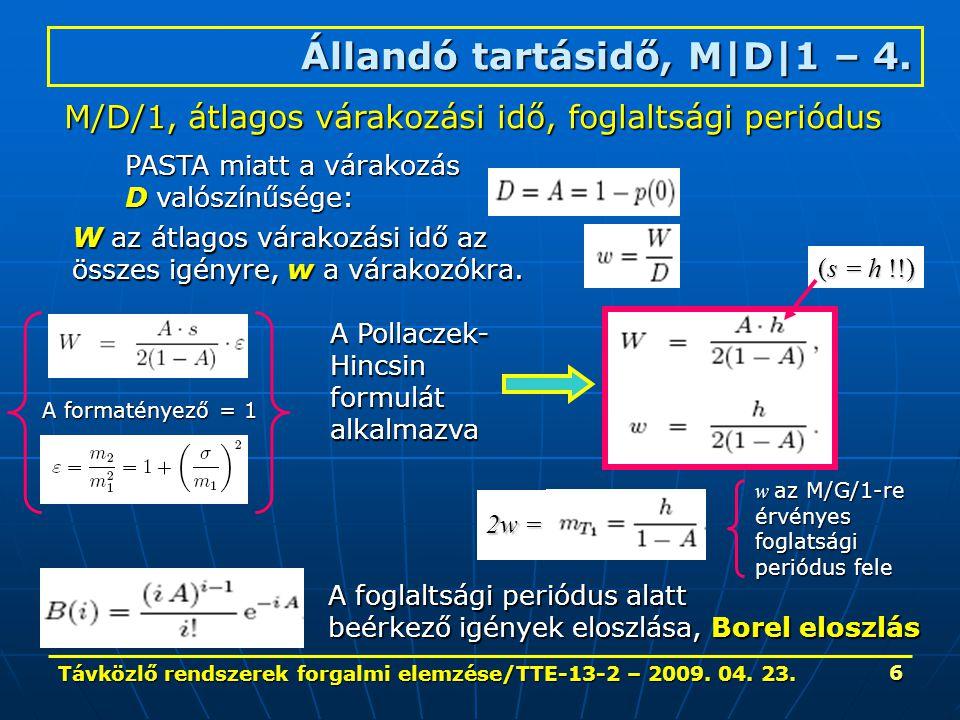 Távközlő rendszerek forgalmi elemzése/TTE-13-2 – 2009. 04. 23. 6 Állandó tartásidő, M|D|1 – 4. M/D/1, átlagos várakozási idő, foglaltsági periódus PAS