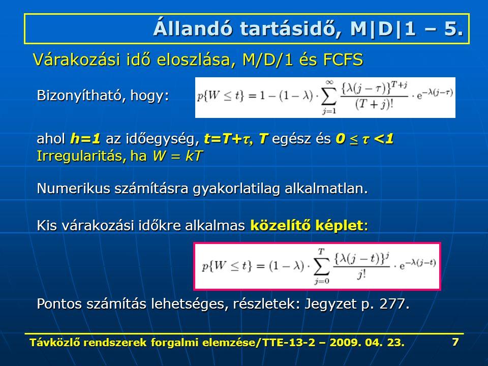 Távközlő rendszerek forgalmi elemzése/TTE-13-2 – 2009. 04. 23. 7 Állandó tartásidő, M|D|1 – 5. Várakozási idő eloszlása, M/D/1 és FCFS Bizonyítható, h
