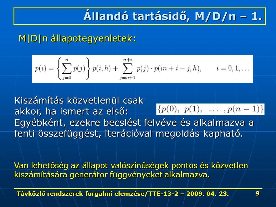 Távközlő rendszerek forgalmi elemzése/TTE-13-2 – 2009. 04. 23. 9 Állandó tartásidő, M/D/n – 1. M|D|n állapotegyenletek: Kiszámítás közvetlenül csak ak