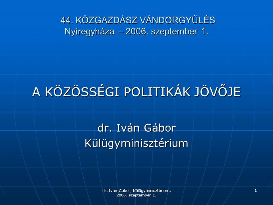 dr. Iván Gábor, Külügyminisztérium, 2006. szeptember 1. 1 44. KÖZGAZDÁSZ VÁNDORGYŰLÉS Nyíregyháza – 2006. szeptember 1. 44. KÖZGAZDÁSZ VÁNDORGYŰLÉS Ny