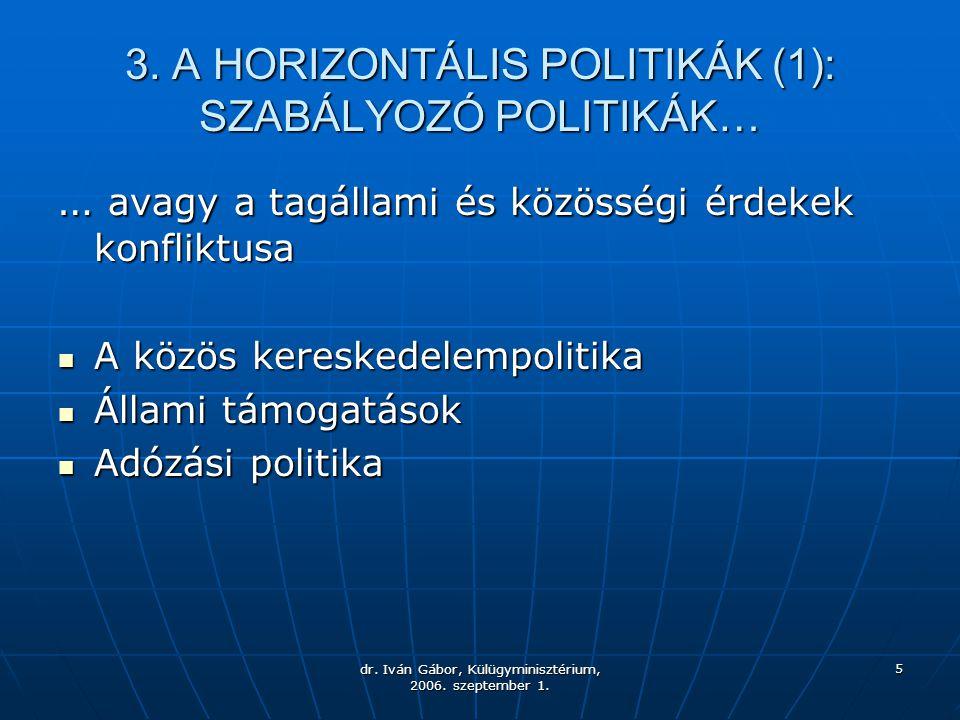 dr. Iván Gábor, Külügyminisztérium, 2006. szeptember 1. 5 3. A HORIZONTÁLIS POLITIKÁK (1): SZABÁLYOZÓ POLITIKÁK… … avagy a tagállami és közösségi érde