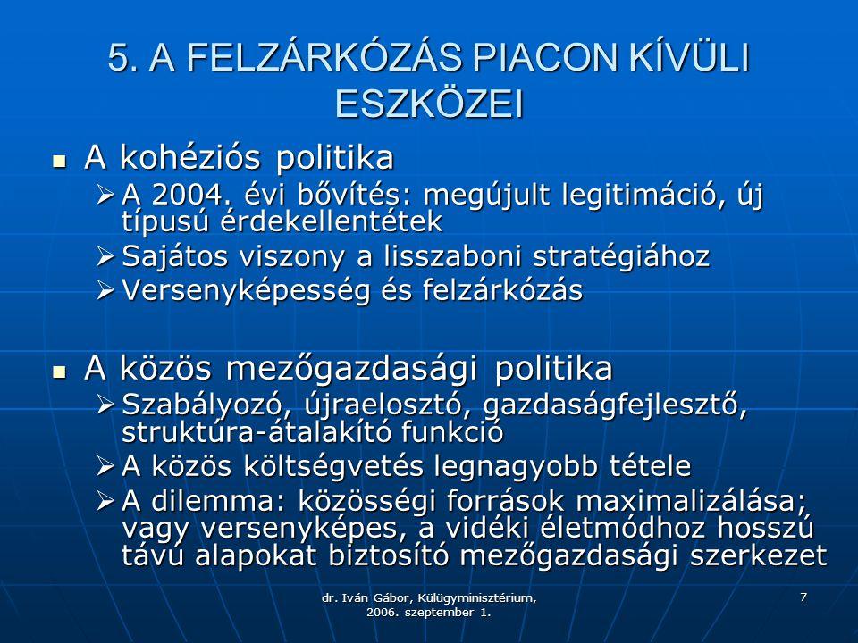 dr. Iván Gábor, Külügyminisztérium, 2006. szeptember 1. 7 5. A FELZÁRKÓZÁS PIACON KÍVÜLI ESZKÖZEI A kohéziós politika A kohéziós politika  A 2004. év
