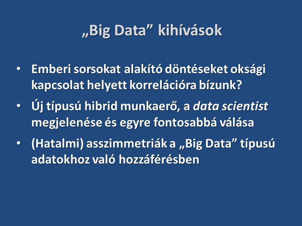 """""""Big Data"""" kihívások Emberi sorsokat alakító döntéseket oksági kapcsolat helyett korrelációra bízunk? Emberi sorsokat alakító döntéseket oksági kapcso"""