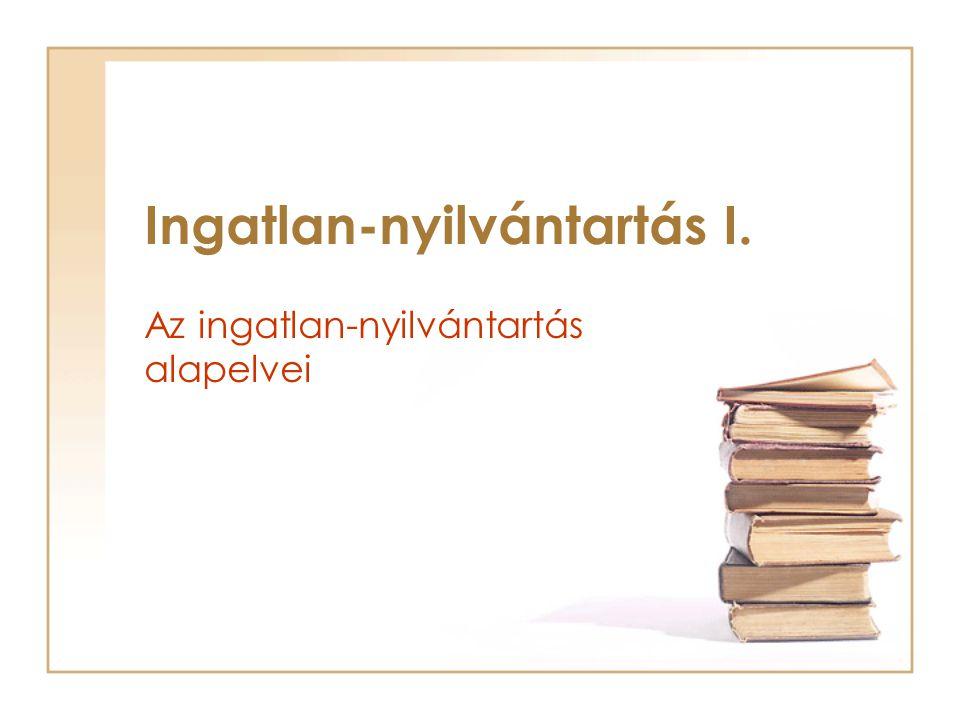 Az ingatlan-nyilvántartás alapelvei Ingatlan-nyilvántartás I.