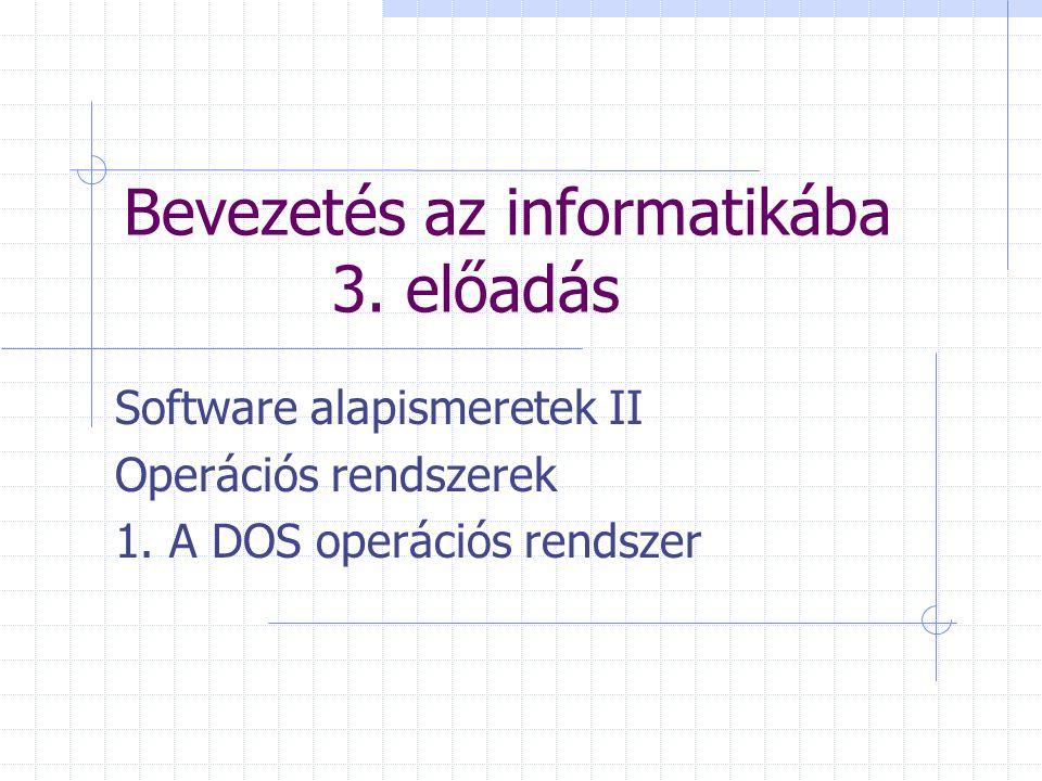 Bevezetés az informatikába 3. előadás Software alapismeretek II Operációs rendszerek 1. A DOS operációs rendszer