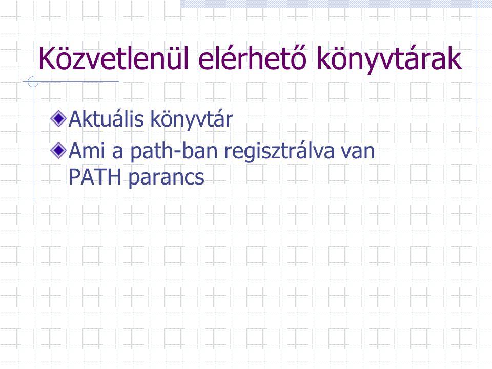Közvetlenül elérhető könyvtárak Aktuális könyvtár Ami a path-ban regisztrálva van PATH parancs
