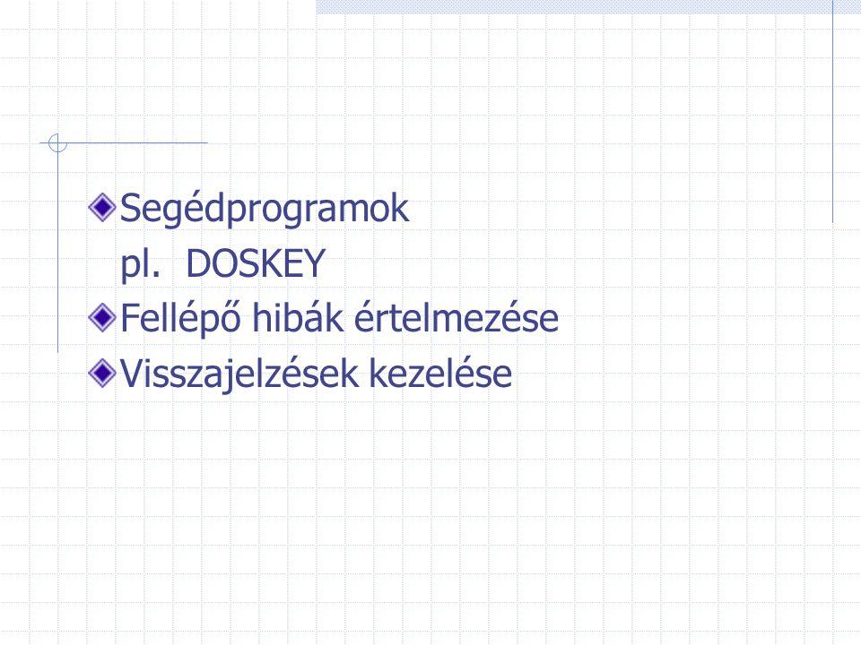 Segédprogramok pl. DOSKEY Fellépő hibák értelmezése Visszajelzések kezelése