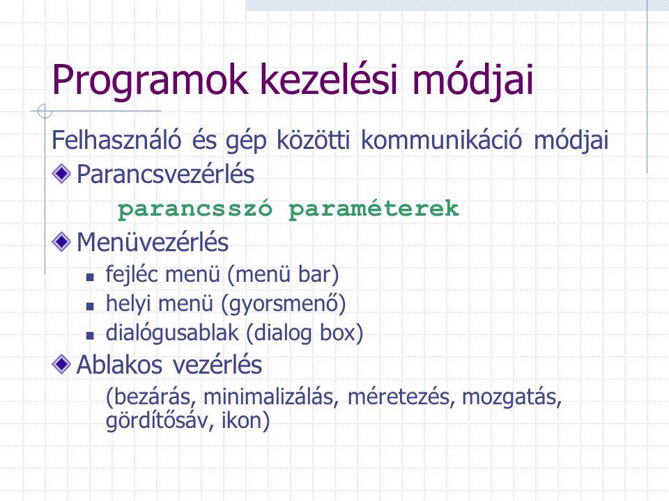 Programok kezelési módjai Felhasználó és gép közötti kommunikáció módjai Parancsvezérlés parancsszó paraméterek Menüvezérlés fejléc menü (menü bar) he