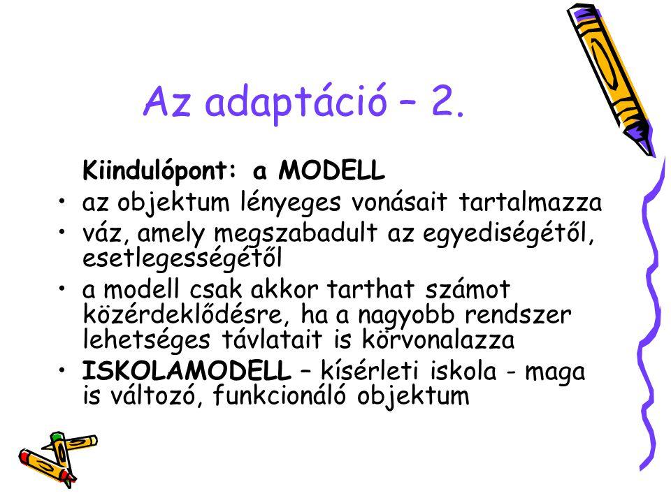 Az adaptáció – 2. Kiindulópont: a MODELL az objektum lényeges vonásait tartalmazza váz, amely megszabadult az egyediségétől, esetlegességétől a modell