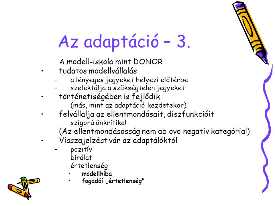 Az adaptáció – 3. A modell-iskola mint DONOR tudatos modellvállalás –a lényeges jegyeket helyezi előtérbe –szelektálja a szükségtelen jegyeket történe
