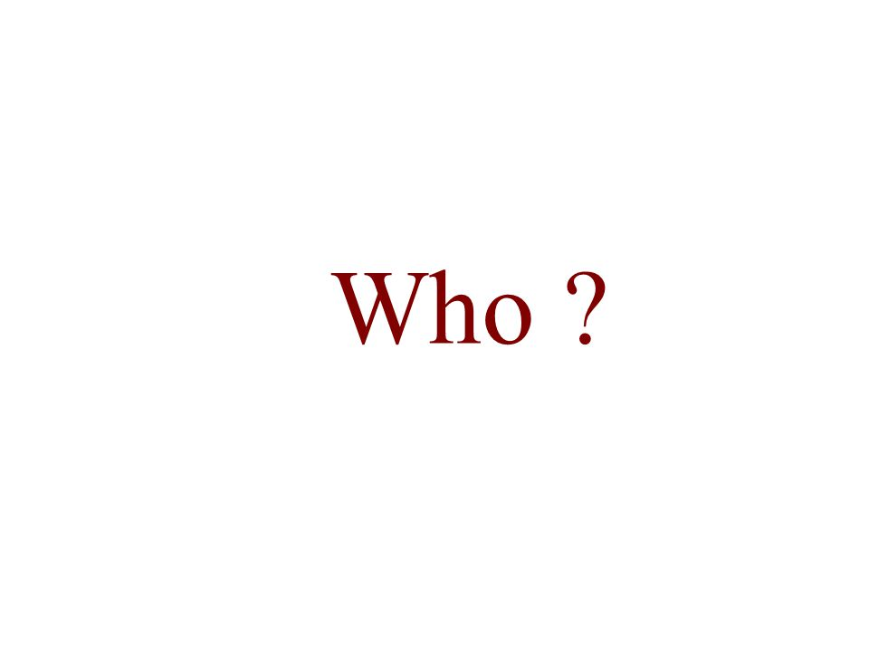 Who ?