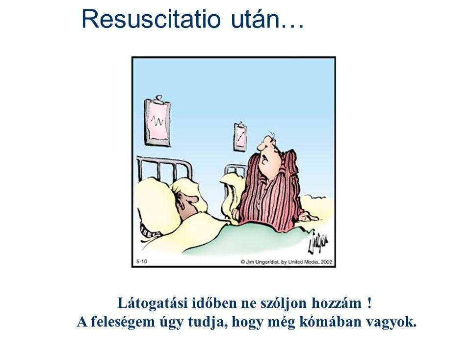 Resuscitatio után… Látogatási időben ne szóljon hozzám .