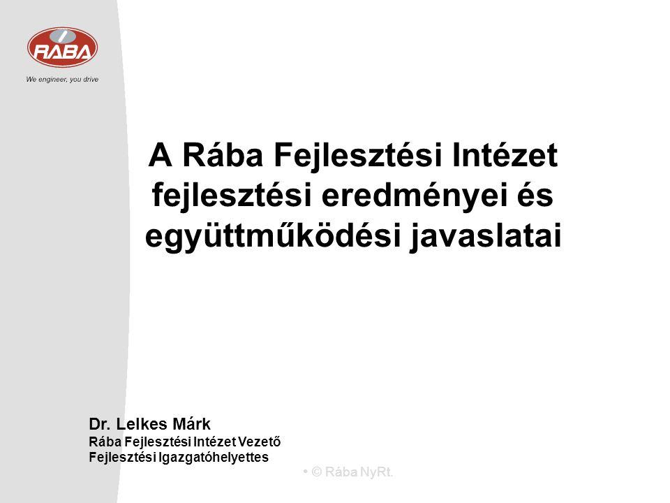 © Rába NyRt. A Rába Fejlesztési Intézet fejlesztési eredményei és együttműködési javaslatai Dr. Lelkes Márk Rába Fejlesztési Intézet Vezető Fejlesztés