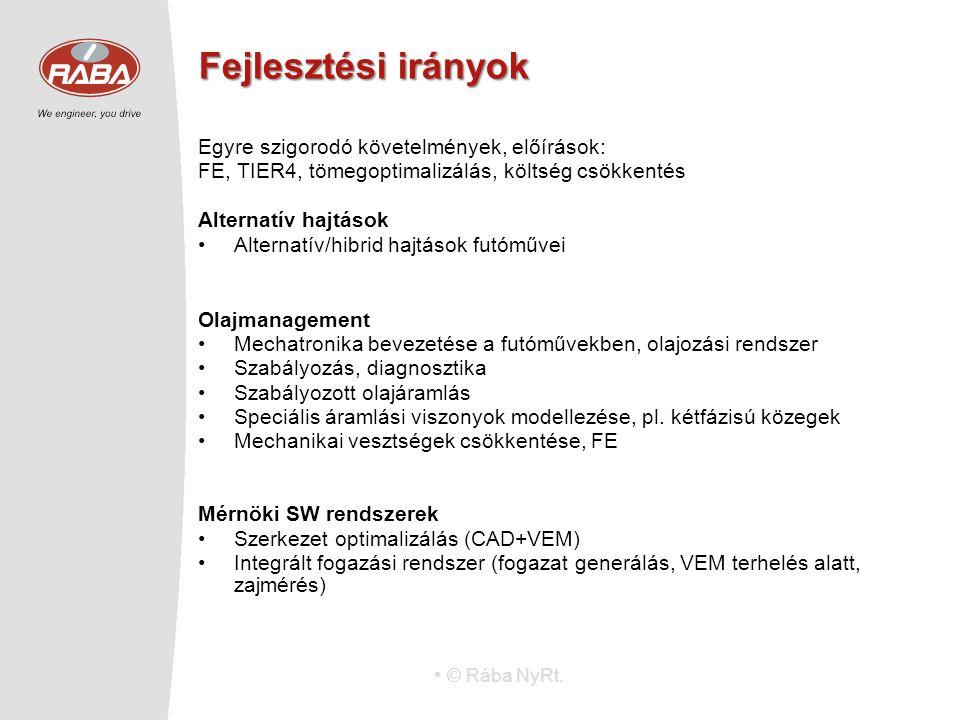 © Rába NyRt. Fejlesztési irányok Egyre szigorodó követelmények, előírások: FE, TIER4, tömegoptimalizálás, költség csökkentés Alternatív hajtások Alter