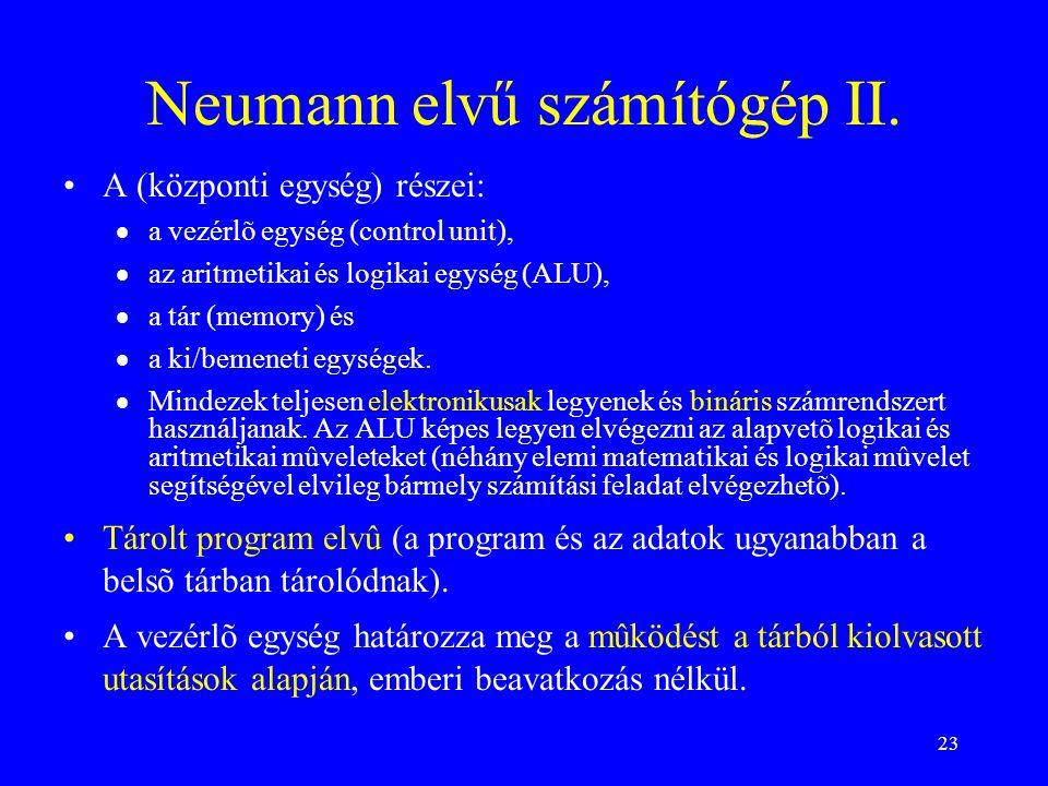 23 Neumann elvű számítógép II. A (központi egység) részei:  a vezérlõ egység (control unit),  az aritmetikai és logikai egység (ALU),  a tár (memor