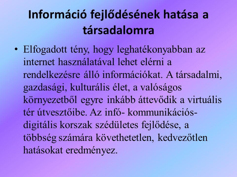 Információ fejlődésének hatása a társadalomra Elfogadott tény, hogy leghatékonyabban az internet használatával lehet elérni a rendelkezésre álló infor