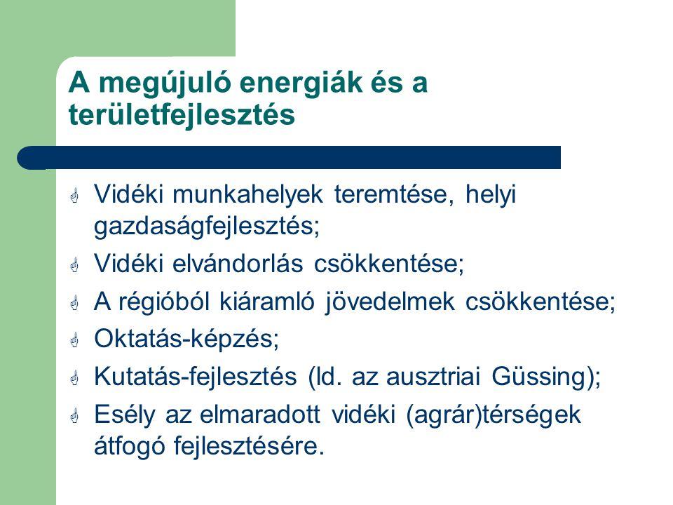 A megújuló energiák és a területfejlesztés  Vidéki munkahelyek teremtése, helyi gazdaságfejlesztés;  Vidéki elvándorlás csökkentése;  A régióból kiáramló jövedelmek csökkentése;  Oktatás-képzés;  Kutatás-fejlesztés (ld.