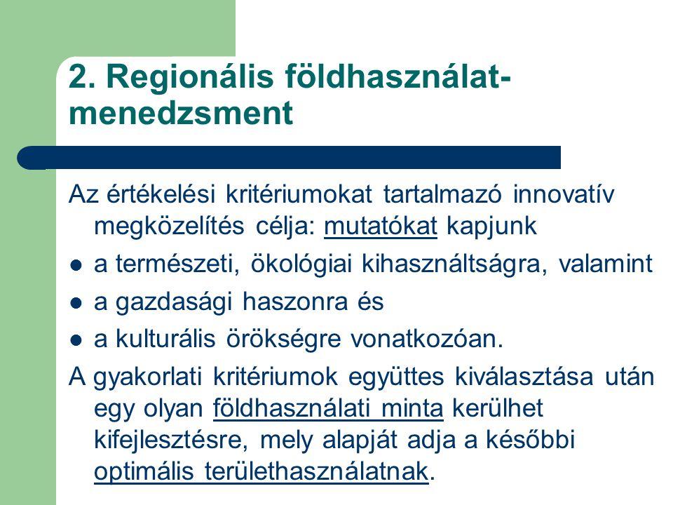 2. Regionális földhasználat- menedzsment Az értékelési kritériumokat tartalmazó innovatív megközelítés célja: mutatókat kapjunk a természeti, ökológia